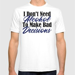 Bad Decisions Don't Need Alcohol Funny Life Mistakes T-shirt