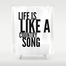 Life is Like a Country Song in Black Shower Curtain