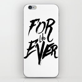 For Like Ever iPhone Skin