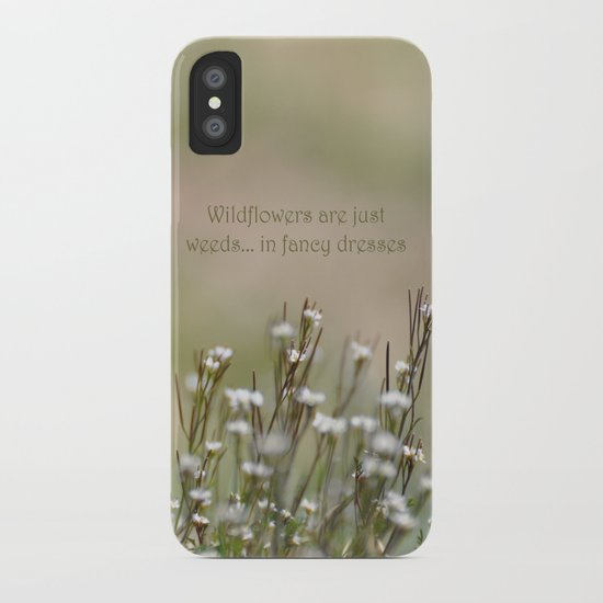 Wild Flowers are Just Weeds in Fancy Dresses iPhone Case