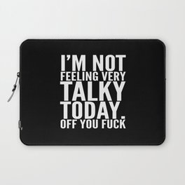 I'm Not Feeling Very Talky Today Off You Fuck (Black & White) Laptop Sleeve