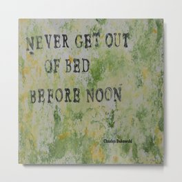 Charles Bukowski Never Get Out Of Bed Color Type Metal Print