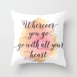 Wherever you go, go with all your heart. Confucius Throw Pillow
