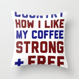 I LIKE MY COUNTRY HOW I LIKE MY COFFEE STRONG _ FREE T-SHIRT Throw Pillow
