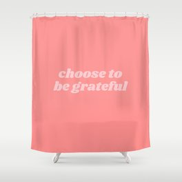 choose to be grateful Shower Curtain