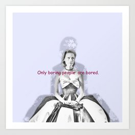 Only boring people are bored - Betty Draper  Art Print