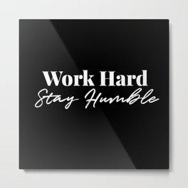 Work Hard, Stay Humble Metal Print
