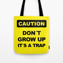 Caution sign, Don´t grow up, it´s a trap Tote Bag
