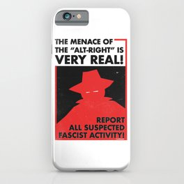 The Menace of the Alt-Right is Very Real! iPhone Case