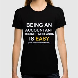 Being an Accountant During TAX Season is Easy T-shirt