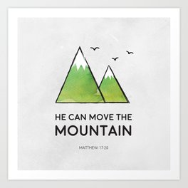 He Can Move the Mountain Art Print