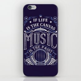 If Life Is The Canvas Music Is The Paint iPhone Skin