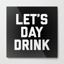 Let's Day Drink Funny Quote Metal Print