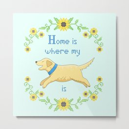 Home is Where my Dog is Metal Print