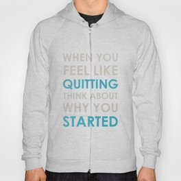 When you feel like quitting - Motivational print Hoody