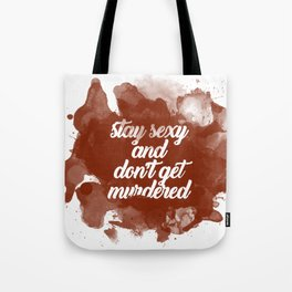 Stay Sexy and Don't Get Murdered Tote Bag