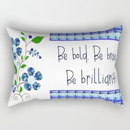 Be bold. Be brave. Be brilliant! Rectangular Pillow