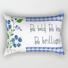 Be bold. Be brave. Be brilliant! Rectangular Pillow