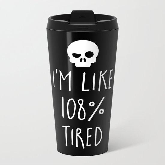 108% Tired Funny Quote Metal Travel Mug