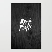 be brave Canvas Prints featuring BRAVE by lopezb91