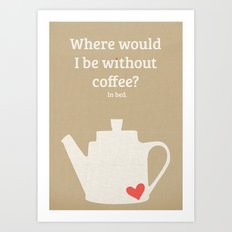 Without Coffee Art Print