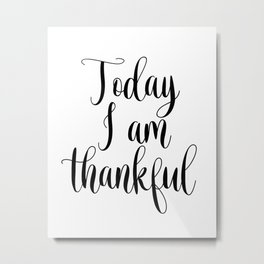 inspirational quote, printable quote, today I'm thankful, thanksgiving wall decor Metal Print