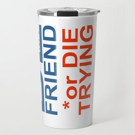 BE y FRIEND or DIE TRYING Travel Mug