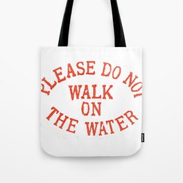 Please do not walk on the water Tote Bag