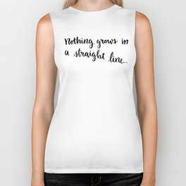 Nothing grows in a straight line Biker Tank