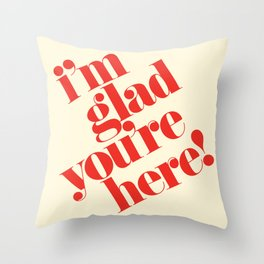 I'm Glad You're Here Throw Pillow