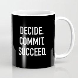 decide. commit. succeed.  Coffee Mug