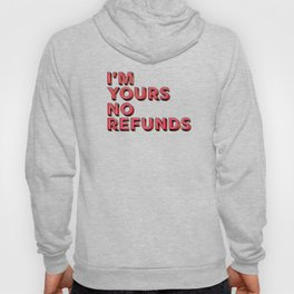 I am yours no refunds - typography Hoody