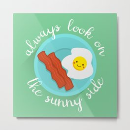 always look on the sunny side Metal Print