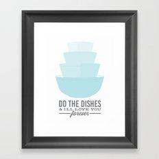 Do the dishes & i'll love you forever Framed Art Print