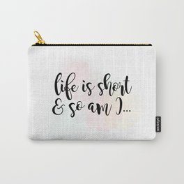 Life Is Short And So Am I Carry-All Pouch