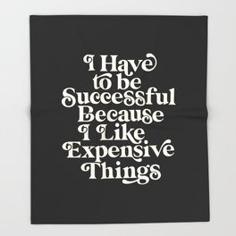 I Have to Be Successful Because I Like Expensive Things Throw Blanket