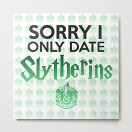 Sorry I Only Date Slytherins Metal Print