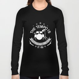 the tempo is whatever I say it is music t-shirts Long Sleeve T-shirt