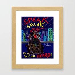 SPEAK Until You Are HEARD! Framed Art Print