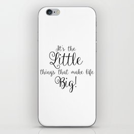 It's The Little Things That Make Life Big iPhone Skin