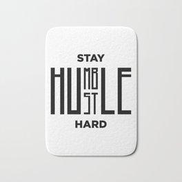 Stay humble Hustle hard Bath Mat