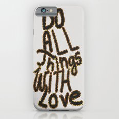 Do All Things With Love Slim Case iPhone 6s