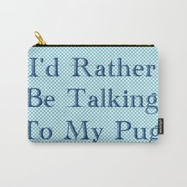 I'd Rather Be Talking To My Pug Carry-All Pouch