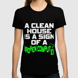 A Clean House Is A Sign Of A Broken Computer T-shirt Great Gift For Programmer Computer Science  T-shirt