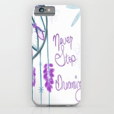 Never Stop Dreaming iPhone 6s Slim Case