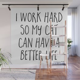 Cat Better Life Funny Quote Wall Mural