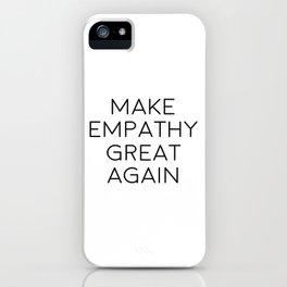Make Empathy Great Again, Empathy Art, Empathy Quote iPhone Case