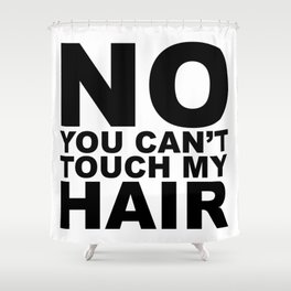 No You Can't Touch My Hair Shower Curtain