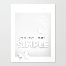 Life is short, keep it SIMPLE Canvas Print