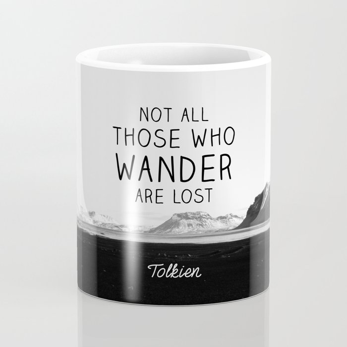 Not All Who Wander Are Lost... Coffee Mug